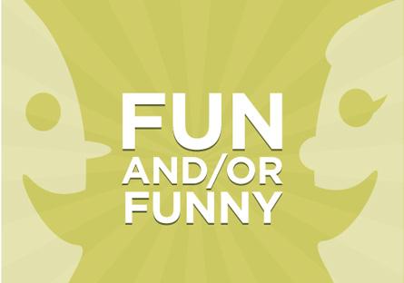 Fun and/or funny